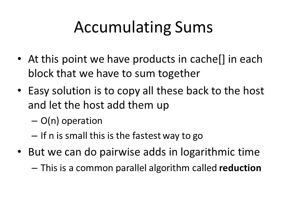 Accumulating Sums At this point we have products in cache[] in each block that we have to sum together.
